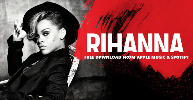 Rihanna S Songs Albums Mp3 Download From Apple Music Spotify